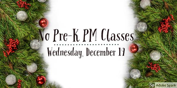 No pre-k classes on Wednesday December 19