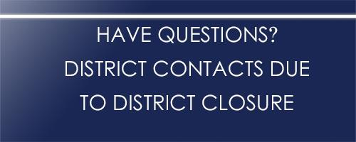 District Contacts Due to District Closure